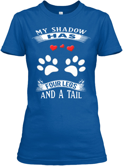 My Shadow Has Four Legs And A Tail Royal T-Shirt Front