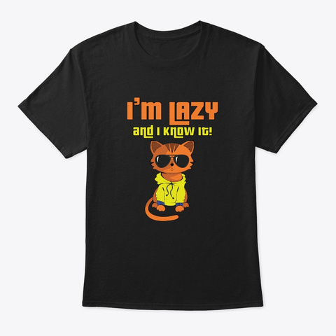I Am Lazy And I Know It Cool Cat Black T-Shirt Front