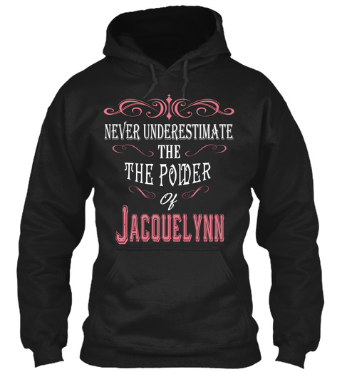 Never Underestimate The The Power Of Jacouelynn Black T-Shirt Front