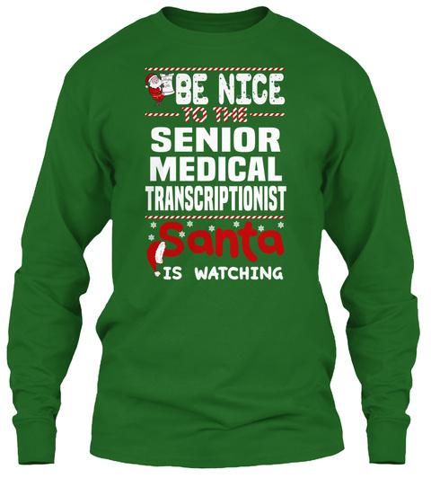 Be Nice To The Senior Medical Transcriptionist Santa Is Watching Irish Green T-Shirt Front