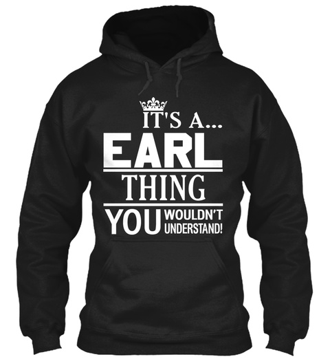 It's A Earl Thing You Wouldn't Understand! Black T-Shirt Front
