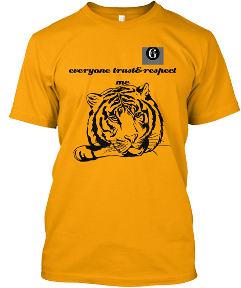 Everyone Trust&Respect Me Gold T-Shirt Front