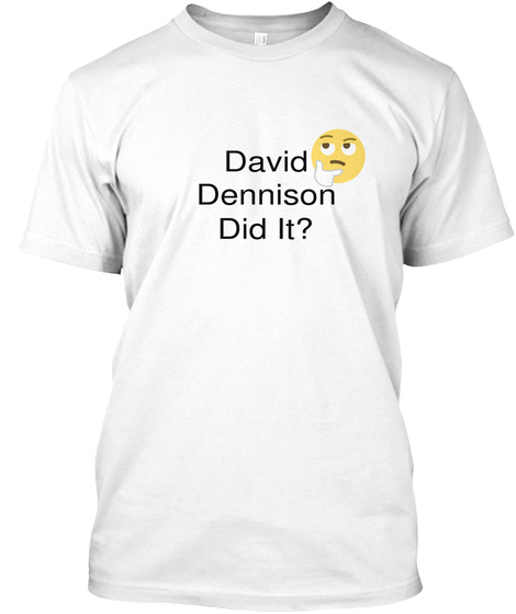 David Dennison Did It? White T-Shirt Front