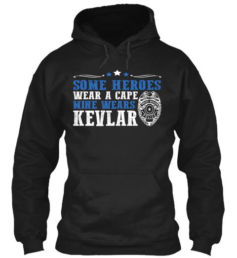 Some Heroes Wear A Cape Mine Wears Kevlar Black Sweatshirt Front
