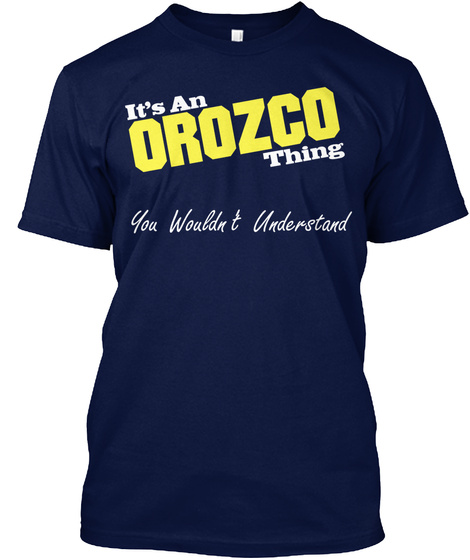 Its An Orozco Thing You Wouldn't Understand Navy T-Shirt Front