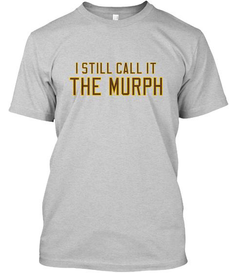 I Still Call It The Murph Light Steel T-Shirt Front