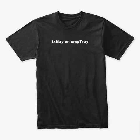 Ix Nay On Ump Tray Black T-Shirt Front