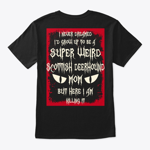 Super Weird Scottish Deerhound Mom Shirt Black T-Shirt Back