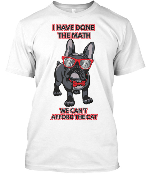 I Have Done The Math We Can't Afford The Cat White T-Shirt Front