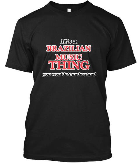 It's A Brazilian Music Thing Black T-Shirt Front