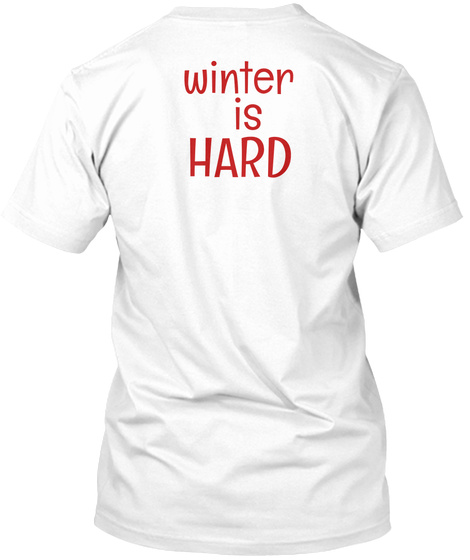 Winter Is Hard White T-Shirt Back