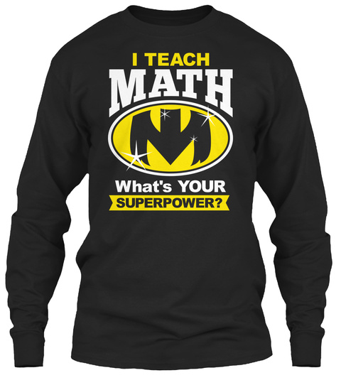 I Teach Math What's Your Superpower?  Black T-Shirt Front