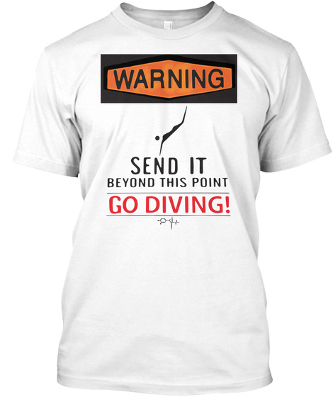 Warning Send It Beyond This Point Go Diving White T-Shirt Front