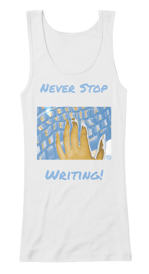 Never Stop Writing! White T-Shirt Front