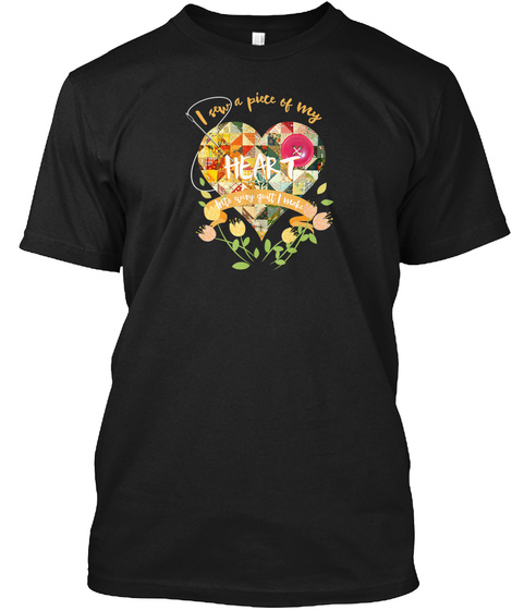 I Sew A Piece Of My Heart Into Every Qui Black T-Shirt Front