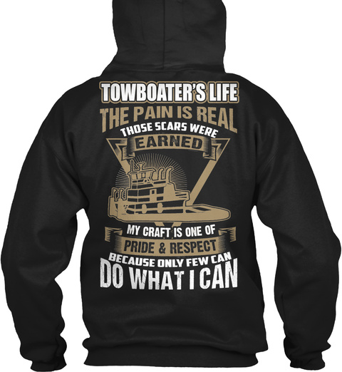 Towboater's Life The Pain Is Real Those Scars Were Earned My Craft Is One Of Pride & Respect Because Only Few Can Do... Black T-Shirt Back
