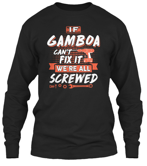 If Gamboa Cant Fix It We All Screwed Black T-Shirt Front