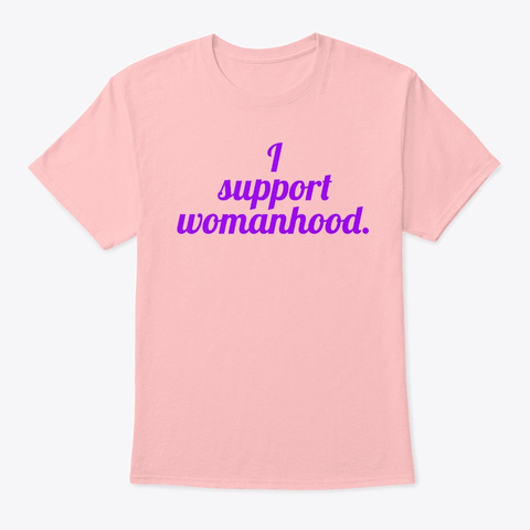 'i Support Womanhood.' Apparel Pale Pink T-Shirt Front