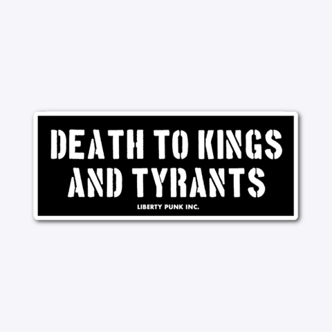Death To Kings And Tyrants Sticker Tall Standard Camiseta Front