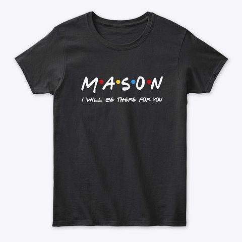 Mason Gifts I'll Be There For You Black T-Shirt Front