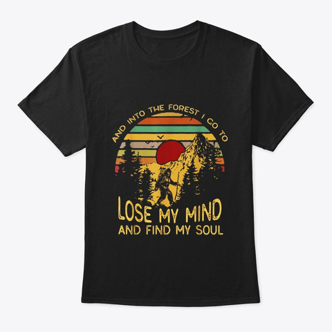 And Into The Forest I Go To Lose My Mind Black T-Shirt Front