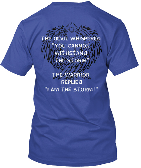 The Devil Whispered You Cannot Withstand The Strom The Warrior Replied I Am The Storm Deep Royal T-Shirt Back