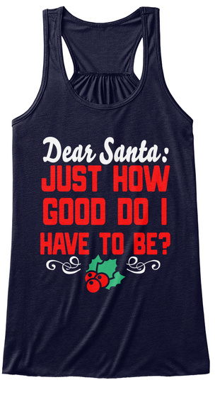 Dear Santa Just How Good Do I Have To Be? Midnight T-Shirt Front