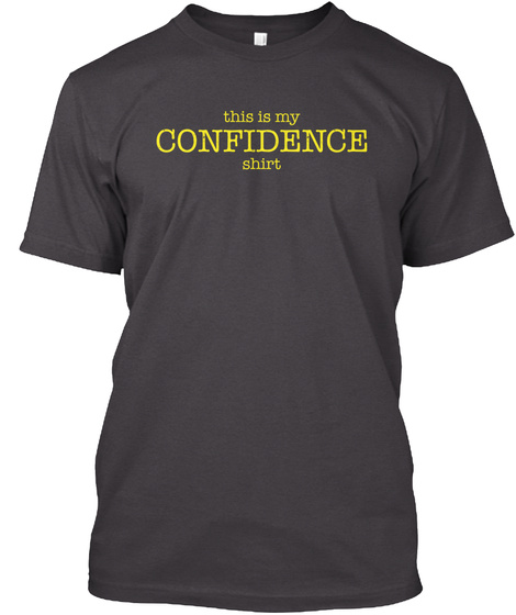 This Is My Confidence Shirt Heathered Charcoal  T-Shirt Front