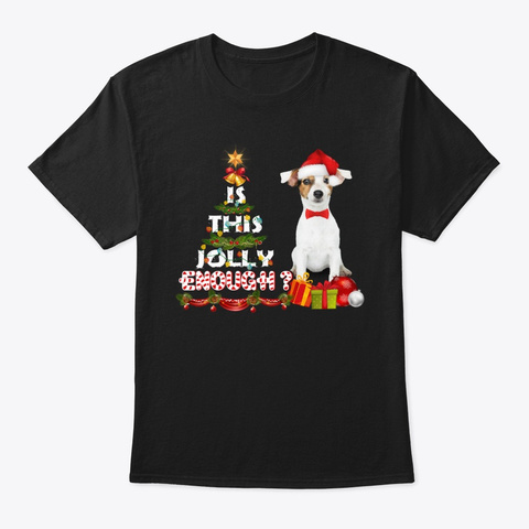 Jack Russel Is This Jolly Enough Tshirt Black T-Shirt Front