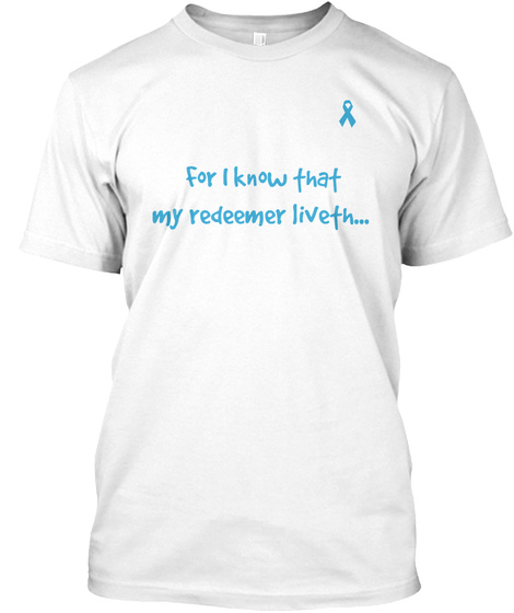 For I Know That My Redeemer Liveth White T-Shirt Front