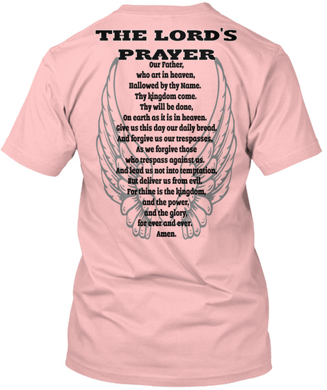 The Lord's Prayer Our Father,  Who Art In Heaven,  Hallowed By Thy Name.   Thy Kingdom Come.   Thy Will Be Done,  On... Pale Pink T-Shirt Back