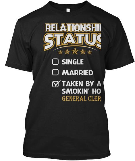 Relationship Status Single Married Taken By A Smokin Hot General Clerk Black T-Shirt Front