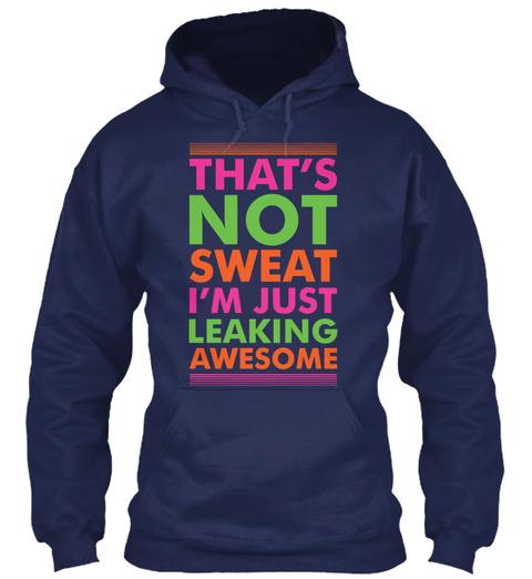 That's Not Sweat I'm Just Leaking Awesome Navy T-Shirt Front