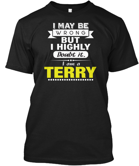 I May Be Wrong But I Highly Doubt It. I Am A Terry Black T-Shirt Front