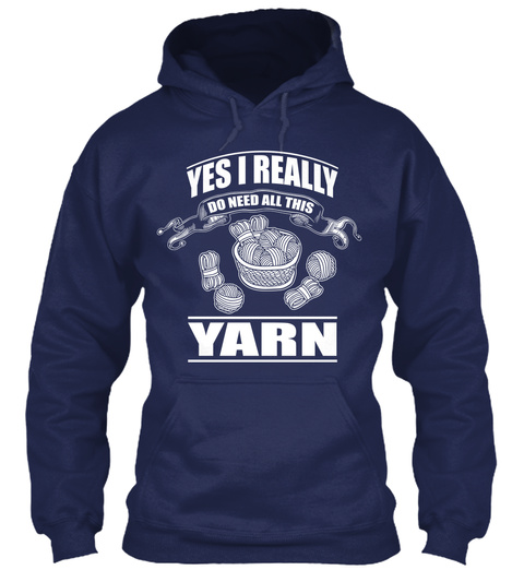 Yes I Really Do Need All This Yarn  Navy Sweatshirt Front