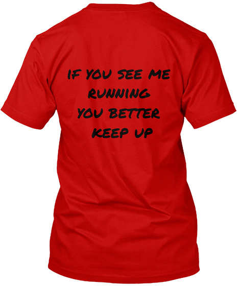 If You See Me  Running  You Better  Keep Up Classic Red T-Shirt Back