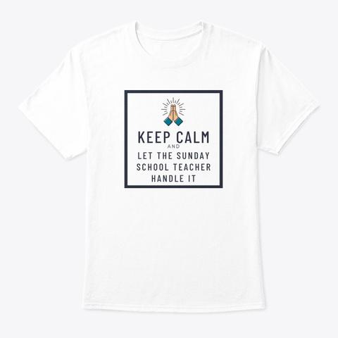 Keep Calm   Sunday School Version White T-Shirt Front