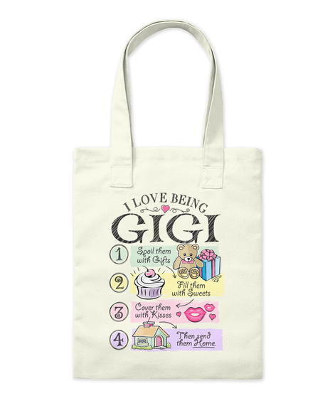 I Love Gigi 1 Spoil Them With Gifts 2 Fill Them With Sweets 3 Cover Them With Kisses 4 Then Send Them Home Natural T-Shirt Front