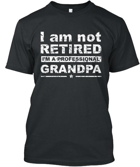 I Not Retired I'm A Professional Grandpa Black T-Shirt Front