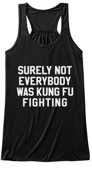 Surely Not Every Body Was Kungfu Black T-Shirt Front
