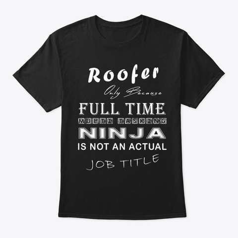 Roofer  Multi Tasking Ninja Black T-Shirt Front