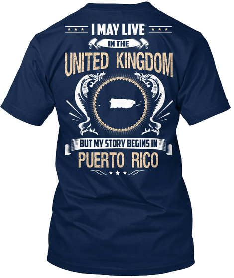 I May Live In The United Kingdom But My Story Begins In Puerto Rico Navy T-Shirt Back