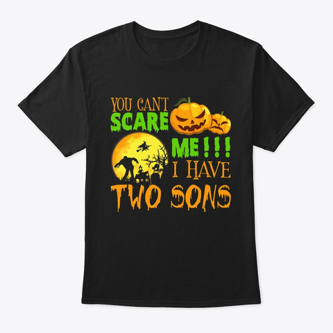 You Can't Scare Me I Have 2 Sons Black T-Shirt Front