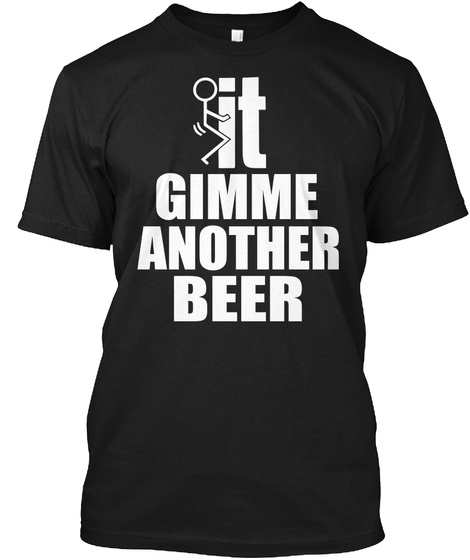 It Gimme Another Beer  Black T-Shirt Front