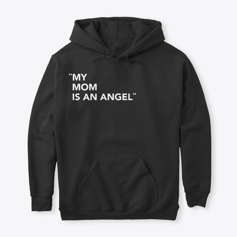 My Mom Is An Angel Best Gift For Mother  Black T-Shirt Front