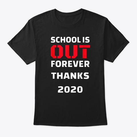 2020 Seniors School Is Done Thanks 2020 Black T-Shirt Front