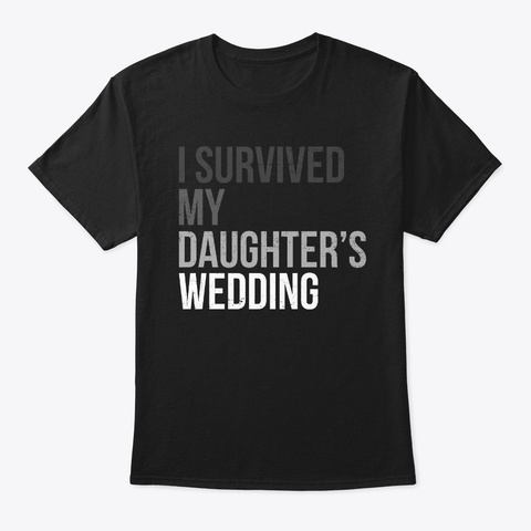 I Survived My Daughter's Wedding Black T-Shirt Front