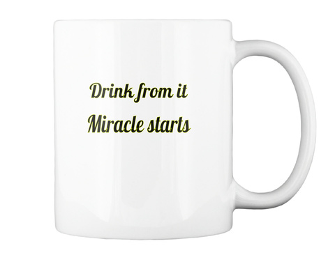 Drink From It  Miracle Starts White Mug Back