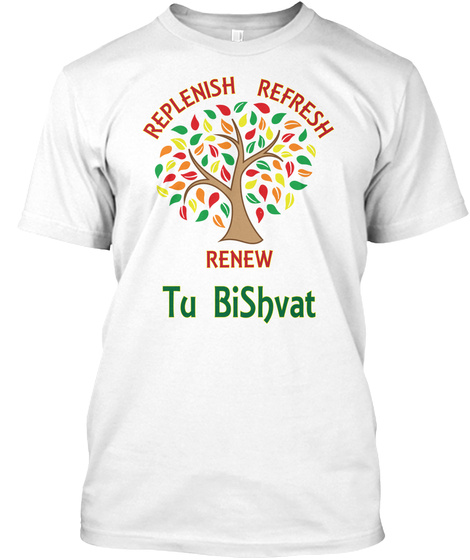 Replenish Refresh Renew Tu Bishvat White T-Shirt Front