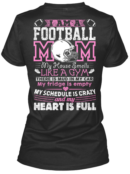 I Am Football Mom My House Smells Like A Gym There Is Mud In My Car My Fridge Is Empty My Schedule Is Crazy And My... Black Women's T-Shirt Back